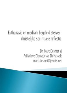 Dr. Marc Desmet sj Palliatieve Dienst Jessa Zh Hasselt marc.desmet@jesuits.net