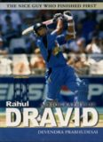 The nice guy who finished first : a biography of Rahul Dravid