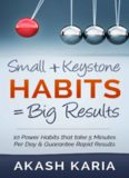 Small Habits + Keystone Habits = Big Results! 10 Power Habits That Take 5 Minutes Per Day & Guarantee Rapid Results