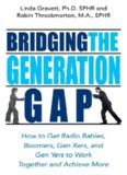 Bridging the Generation Gap: How to Get Radio Babies, Boomers, Gen Xers, And Gen Yers to Work Together And Achieve More