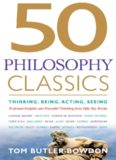 50 Philosophy Classics: Thinking, Being, Acting, Seeing: Profound Insights and Powerful Thinking from 50 Key Books