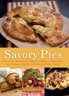 Savory Pies: Delicious Recipes for Seasoned Meats, Vegetables and Cheeses Baked in Perfectly Flaky Pie Crusts