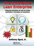 The Innovative Lean Enterprise: Using the Principles of Lean to Create and Deliver Innovation