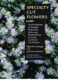 Specialty Cut Flowers: The Production of Annuals, Perennials, Bulbs, and Woody Plants for Fresh
