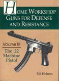 Home Workshop - Vol 3 - 22 Machine Pistol - Bill Holmes - Paladin Press.pdf