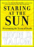 Staring at the Sun: Overcoming the Terror of Death