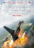 F-105 Thunderchief MiG Killers of the Vietnam War (Osprey Combat Aircraft 107)