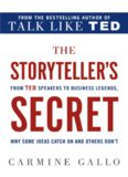 The storyteller's secret : from TED speakers to business legends, why some ideas catch on and others don't