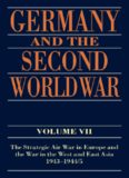 Germany and the Second World War: Volume VII: The Strategic Air War in Europe and the War