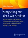 Storytelling mit der 3-Akt-Struktur: Wie Sie mit der 3-Akt-Struktur authentische Geschichten erzählen und Kunden sowie Mitarbeiter binden - der Leitfaden