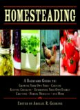 Homesteading: A Back to Basics Guide to Growing Your Own Food, Canning, Keeping Chickens, Generating Your Own Energy, Crafting, Herbal Medicine, and More!