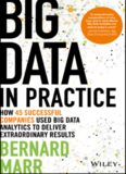 Big Data in Practice: How 45 Successful Companies Used Big Data Analytics to Deliver Extraordinary