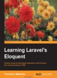 Learning Laravel's Eloquent: Develop amazing data-based applications with Eloquent, the Laravel framework ORM