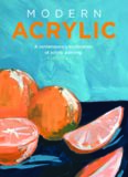Modern Acrylic: A Playful and Contemporary Exploration of Acrylic Painting