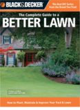 Black & Decker The Complete Guide to a Better Lawn  How to Plant, Maintain & Improve Your Yard