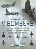 V Bombers: Vulcan, Valiant & Victor: Profiles of Flight