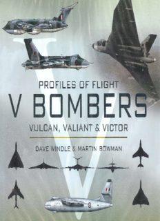 V Bombers: Vulcan, Valiant & Victor: Profiles of Flight