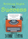 Writing Right to Success: Stories of the writing life by those who followed their dream!