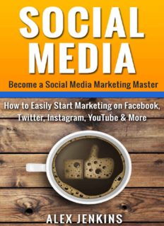 Social Media: Become a Social Media Marketing Master: How to Easily Start Marketing on Facebook, Twitter, Instagram, YouTube & More