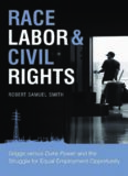 Race, Labor, & Civil Rights: Griggs Versus Duke Power and the Struggle for Equal Employment Opportunity (Making the Modern South)