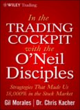In the trading cockpit with the O'Neil disciples : strategies that made us 18,000% in the stock market