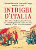 Intrighi d'Italia: Dalla morte di Cavour alla Grande guerra: le trame nascoste che non ci sono sui