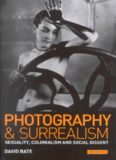 Photography and Surrealism: Sexuality, Colonialism and Social Dissent