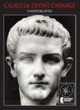 Caligula: Divine Carnage : Atrocities of the Roman Emperors