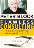Flawless Consulting: A Guide to Getting Your Expertise Used, 3rd Edition