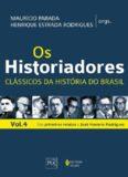 Os Historiadores: Clássicos da História do Brasil - Volume 4 - Dos Primeiros Relatos a José Honório Rodrigues