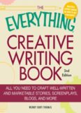 The Everything Creative Writing Book: All you need to know to write novels, plays, short stories