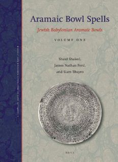 Shaul Shaked, James Nathan Ford and Siam Bhayro Aramaic Bowl Spells: Jewish Babylonian Aramaic Bowls Volume One (Magical and Religious Literature of Late Antiquity)