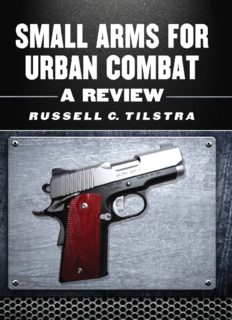 Small Arms for Urban Combat: A Review of Modern Handguns, Submachine Guns, Personal Defense Weapons, Carbines, Assault Rifles, Sniper Rifles, ... Grenade Launchers and Other Weapons Systems