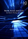 Barth, Israel, and Jesus: Karl Barth's Theology of Israel (Barth Studies)