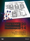 Rare Metal Technology 2014 : proceedings of a symposium sponsored by the Minerals, Metals & Materials Society (TMS) held during the TMS 2014, 143rd Annual Meeting & Exhibition, February 16-20, 2014, San Diego Convention Center, San Diego, California, USA