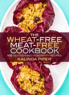 The wheat-free meat-free cookbook : 100 gluten-free vegetarian recipes