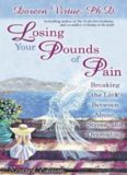Losing your pounds of pain : breaking the link between abuse, stress, and overeating