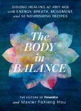 The Body in Balance: Qigong Healing at Any Age with Energy, Breath, Movement, and 50 Nourishing