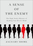 A Sense of the Enemy: The High Stakes History of Reading Your Rival's Mind