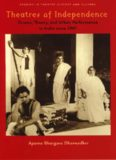 Theatres of Independence: Drama, Theory, and Urban Performance in India since 1947 (Studies Theatre
