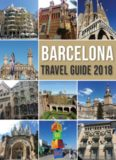 Barcelona Travel Guide 2018: Discover Barcelona, Gaudi's city, and much more