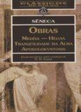 Seneca - Obras - Medéia - Hélvia - Tranquilidade da Alma - Apokolokyntosis