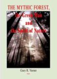 The Mythic Forest, the Green Man And the Spirit of Nature: The Re-emergence of the Spirit of Nature