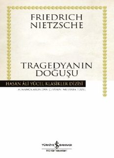 Tragedyanın Doğuşu - Friedrich Wilhelm Nietzsche