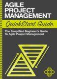 Agile Project Management: QuickStart Guide A Simplified Beginner's Guide To Agile Project Management