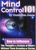 Mind Control 101: How To Influence The Thoughts And Actions Of Others Without Them Knowing