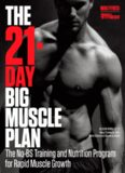 The 21-Day Big Muscle Plan: The No-BS Training and Nutrition Program for Rapid Muscle Growth!