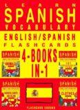 Learn Spanish Vocabulary - English/Spanish Flashcards -  4 Books in 1