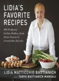 Lidia's Favorite Recipes: 100 Foolproof Italian Dishes, from Basic Sauces to Irresistible Entrees