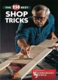 The 250 Best Shop Tricks - Woodworker's Journal
